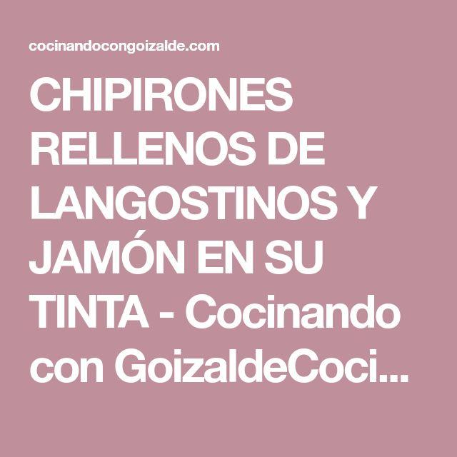 CHIPIRONES RELLENOS DE LANGOSTINOS Y JAMÓN EN SU TINTA - Cocinando con GoizaldeCocinando con Goizalde