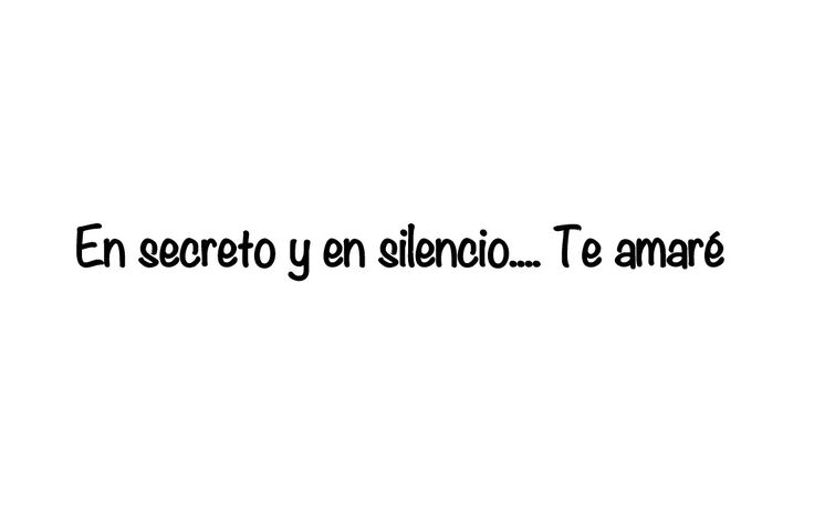 Spanish translation.  In secret or in silence... I WILL always love you.