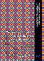 Wychowanie dziecka - między tradycją a współczesnością / red. nauk. Ewa Ogrodzka-Mazur, Grzegorz Błahut, Natalia Maria Ruman
