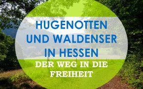 """Auf der Europäischen Kulturroute """"Hugenotten- und Waldenserpfad"""" kannst du in die Geschichte der Glaubensflüchtlinge in Nordhessen eintauchen."""