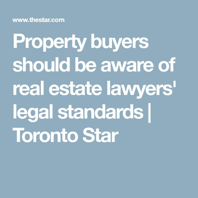 Property buyers should be aware of real estate lawyers' legal standards   Toronto Star