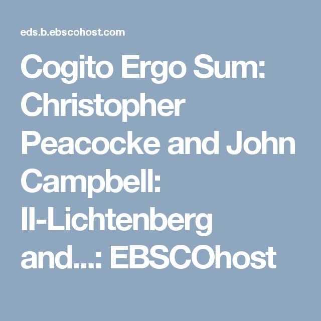 Cogito Ergo Sum: Christopher Peacocke and John Campbell: II-Lichtenberg and...: EBSCOhost