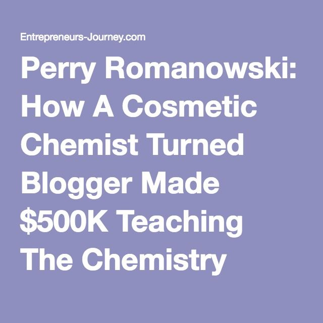 Perry Romanowski: How A Cosmetic Chemist Turned Blogger Made $500K Teaching The Chemistry Behind Products Like Shampoo And Makeup