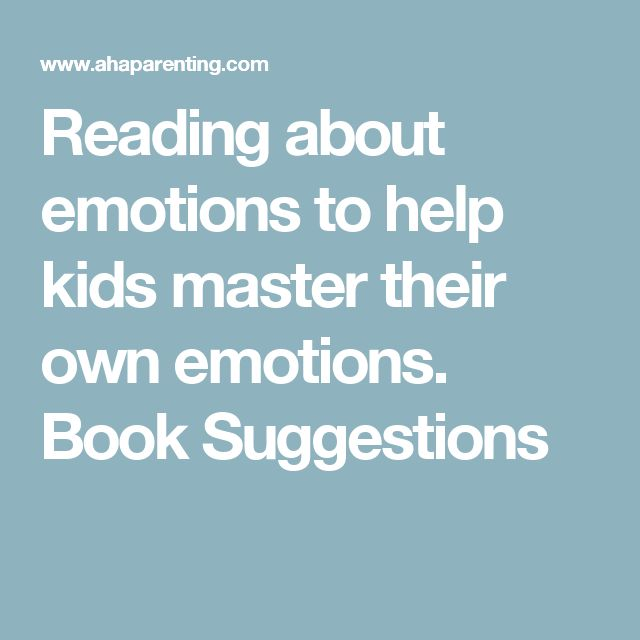 Reading about emotions to help kids master their own emotions. Book Suggestions