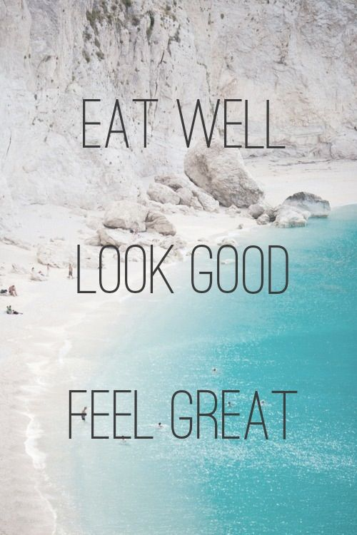 Eat Well Look Good Feel Great Quotes Quotes Inspirational