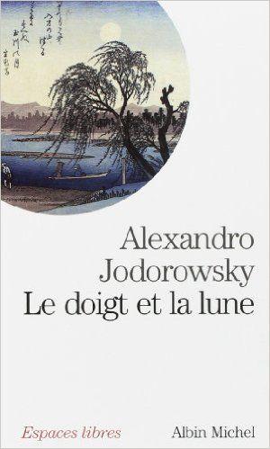 Amazon.fr - Le Doigt et la Lune : Histoires zen - Alexandro Jodorowsky - Livres
