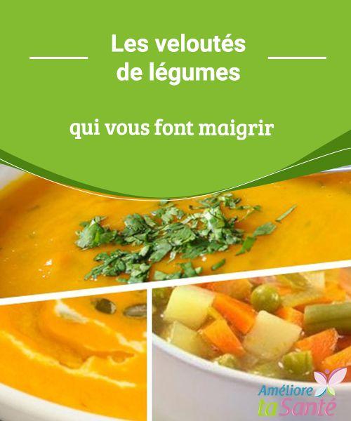 Les veloutés de légumes qui vous font maigrir Existe-t-il un plat sain, complet, nourrissant, et qui fait maigrir ? Oui, et il s'agit des veloutés de légumes.