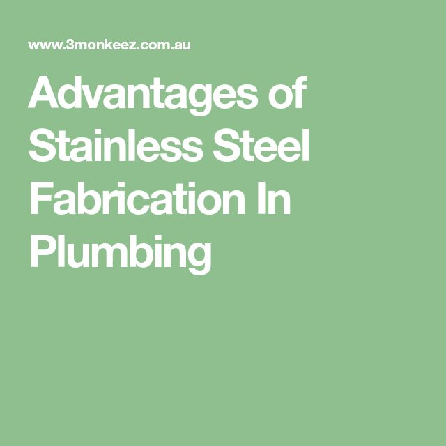 Advantages of Stainless Steel Fabrication In Plumbing