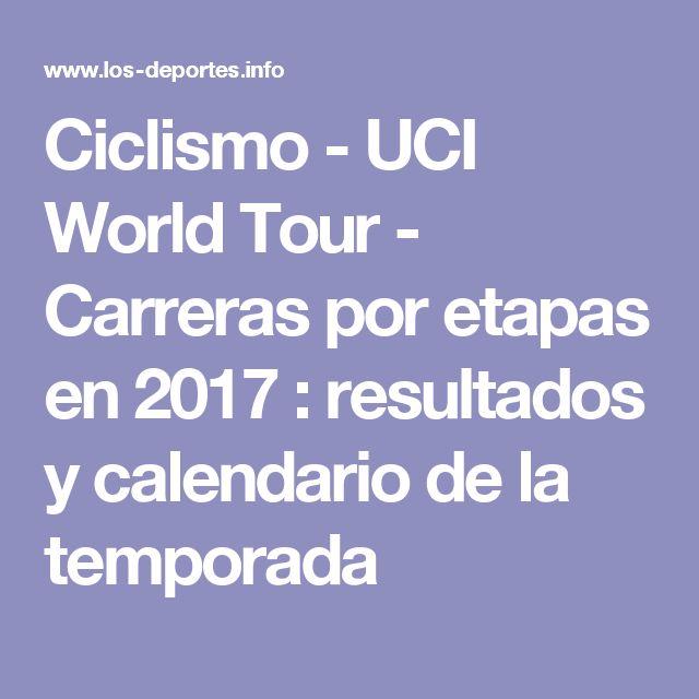 Ciclismo - UCI World Tour - Carreras por etapas en 2017 : resultados y calendario de la temporada
