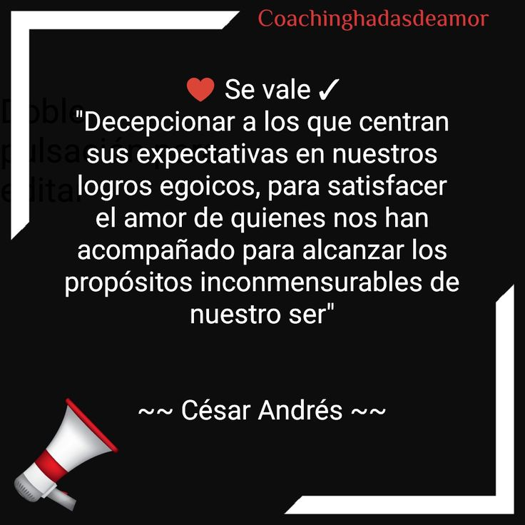 """♥️ Se vale ✓ """"Decepcionar a los que centran sus expectativas en nuestros logros egoicos, para satisfacer el amor de quienes nos han acompañado para alcanzar los propósitos inconmensurables de nuestro ser""""   ~~ César Andrés ~~"""