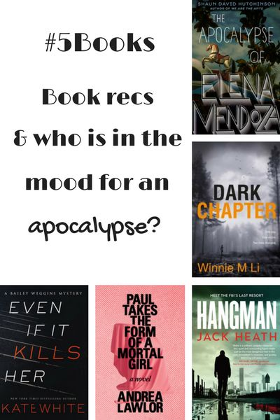 Book recs for the week ending 12/10: Paul takes the form of a mortal girl, Hangman, Even if it Kills her, Dark Chapter & the Apocalypse of Elena Mendoza. Read about them here: #5Books: Book recs and who is in the mood for an apocalypse? http://editingeverything.com/blog/2017/11/13/5books-book-recs-mood-apocalypse/