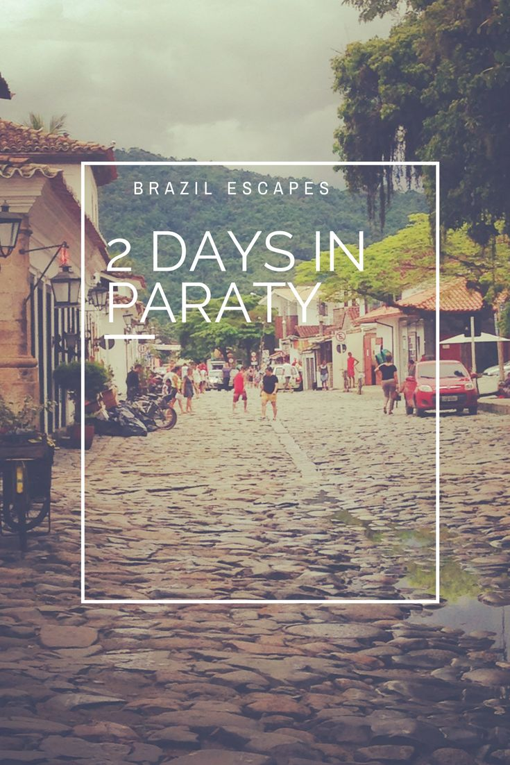 Only 4 hours by bus from Rio de Janeiro, Paraty makes for a perfect getaway.