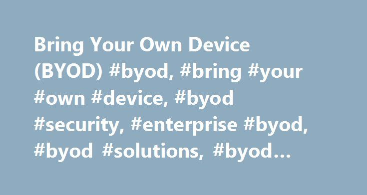 Bring Your Own Device (BYOD) #byod, #bring #your #own #device, #byod #security, #enterprise #byod, #byod #solutions, #byod #management http://idaho.nef2.com/bring-your-own-device-byod-byod-bring-your-own-device-byod-security-enterprise-byod-byod-solutions-byod-management/  # Bring Your Own Device (BYOD) Bring Your Own Device (BYOD) Keep employees happy and productive by empowering them to use their favorite mobile devices for work. Whether you want to support a bring your own device (BYOD)…