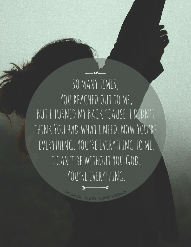 So many times, You reached out to me, But I turned my back 'cause I didn't think you had what I need. Now you're everything, You're everything to me. I can't be without you God, You're everything. Jesus Army Songs – Thank You  #God  https://www.ourdailybreadcrumbs.com/thank-you-2/