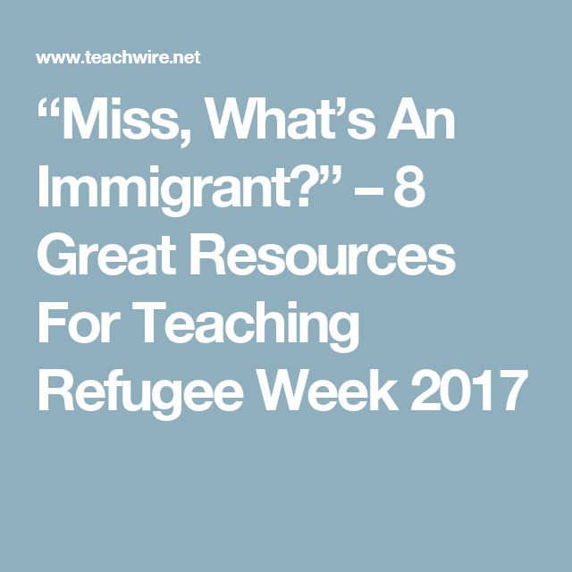 """""""Miss, What's An Immigrant?"""" – 8 Great Resources For Teaching Refugee Week 2017"""