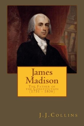 James Madison - The Father of the Constitution (1751 - 1836) (Release September 6, 2012)