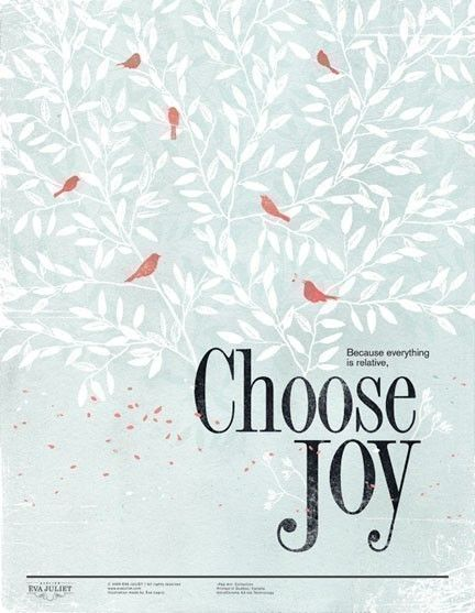 Because everything is relative...Choose Joy.