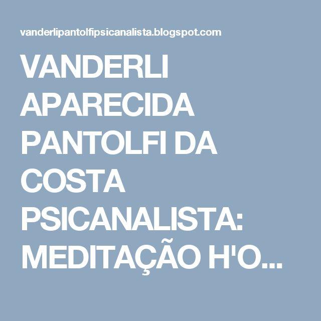 VANDERLI APARECIDA PANTOLFI DA COSTA PSICANALISTA: MEDITAÇÃO H'OPONOPONO