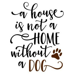 Silhouette Design Store - View Design #162904: a house is not a home without a dog