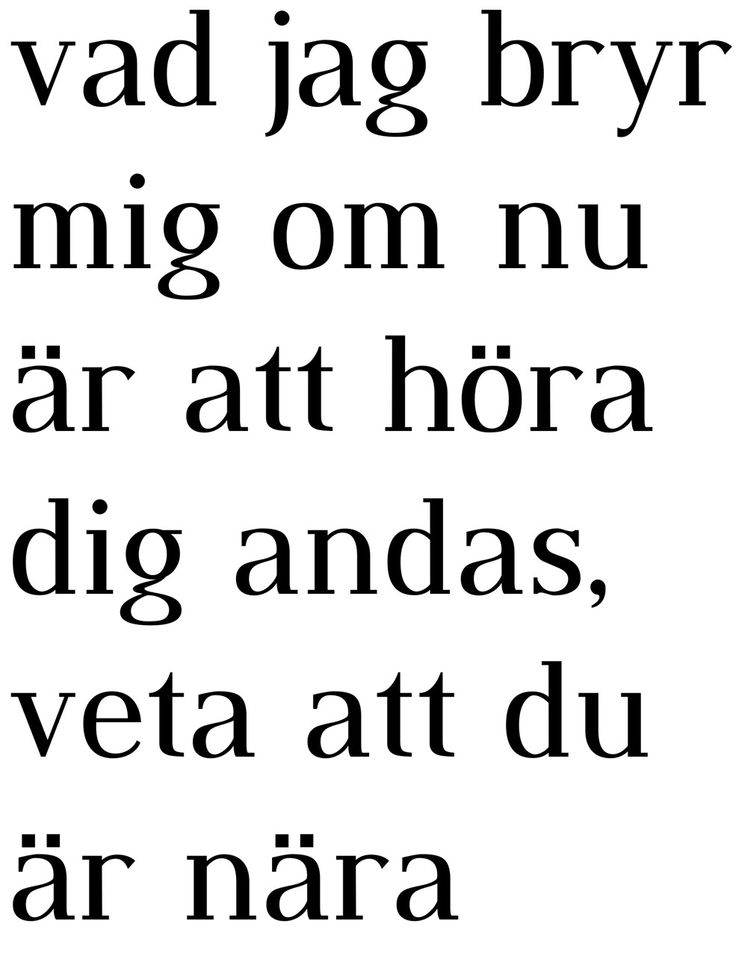 Vad jag bryr mig om nu är att höra dig andas, veta att du är nära. Kärlek är ett brev skickat tusen gånger. Håkan Hellström.