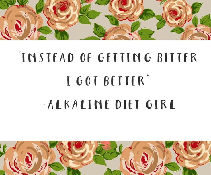 """""""Instead of getting bitter, I got better""""  Excerpt from my new ebook. Click here to get your FREE copy. In the book I share my health journey, with keys that so many women and men are looking for! #alkaline #diet"""