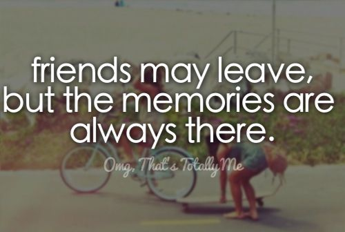 Ha! Yes. I have so many memories with my old best friend...idk what happened between us tho..we never even talk anymore:/