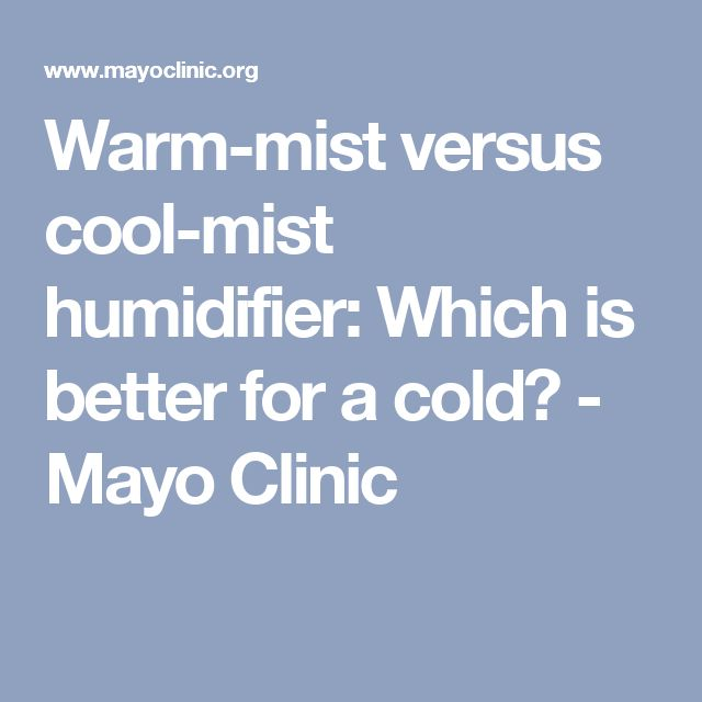 Warm-mist versus cool-mist humidifier: Which is better for a cold? - Mayo Clinic