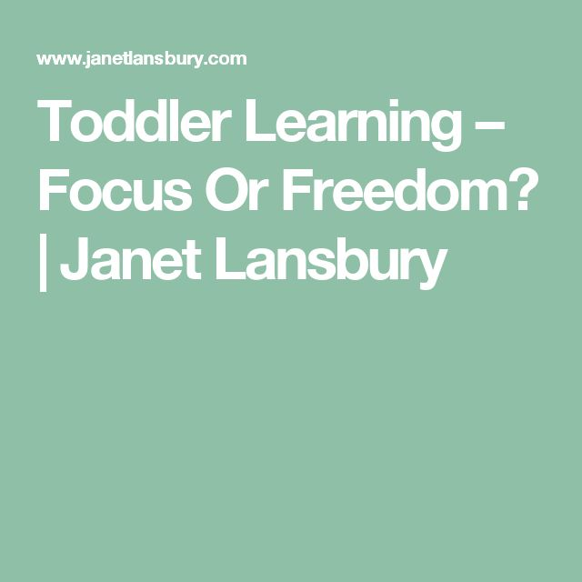 Toddler Learning – Focus Or Freedom? | Janet Lansbury