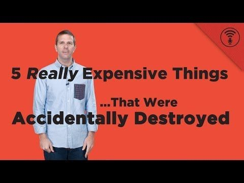 5 Really Expensive Things That Were Accidentally Destroyed   Stuff You S...