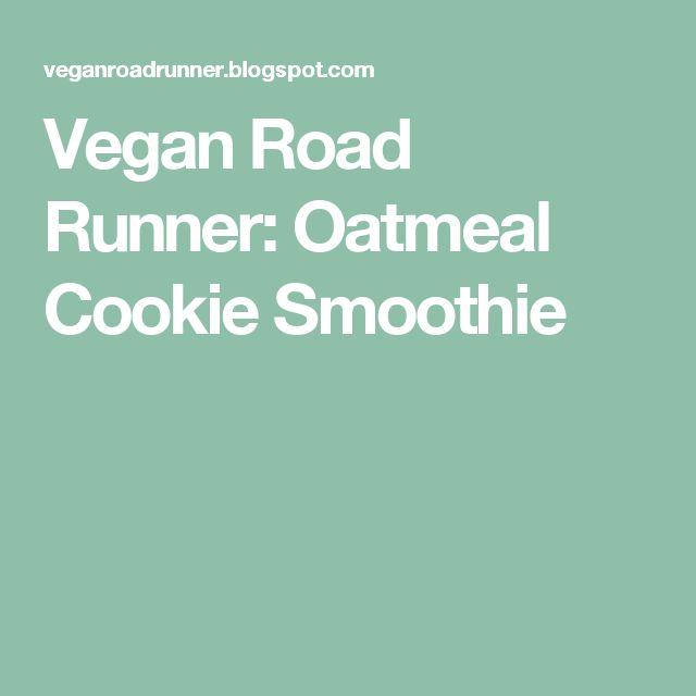 Vegan Road Runner: Oatmeal Cookie Smoothie