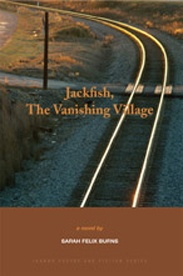 """WINNER 2009 NORTHERN LIT AWARD: Jackfish, The Vanishing Village - Sarah Felix Burns: """"Sarah Burns is a gifted writer. Jackfish may have disappeared from the map, but she makes it unforgettable. The narrator, Clemance-Marie, is a unique individual. The subtle style, effective images, and ambitious structure of the narration draw us into Clemance's world and make us care about her and those around her. This book is thought-provoking and moving feminist fiction -—Valerie Raoul, UBC $22.95"""