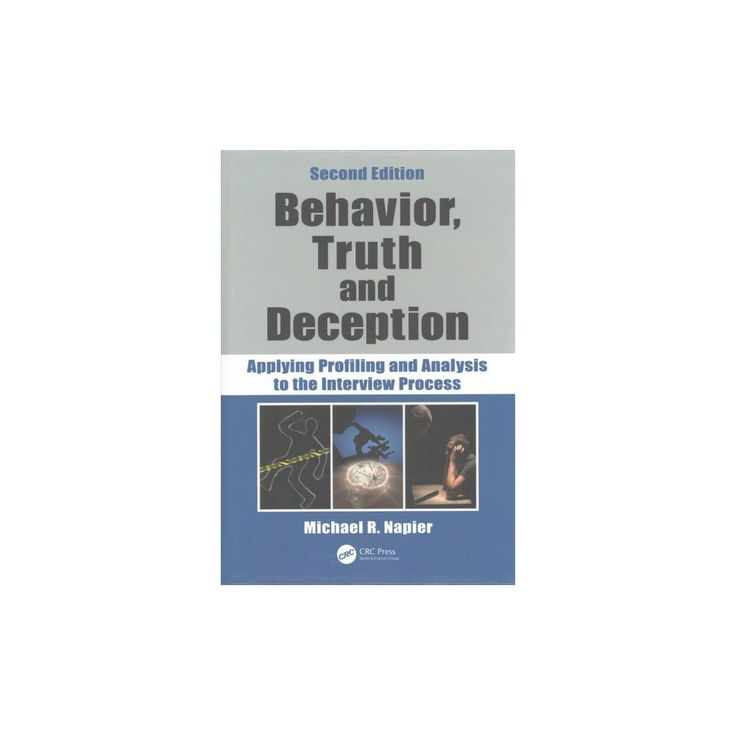 Behavior, Truth and Deception : Applying Profiling and Analysis to the Interview Process (Hardcover)