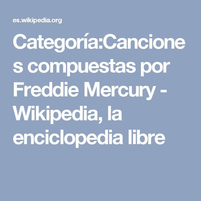 Categoría:Canciones compuestas por Freddie Mercury - Wikipedia, la enciclopedia libre