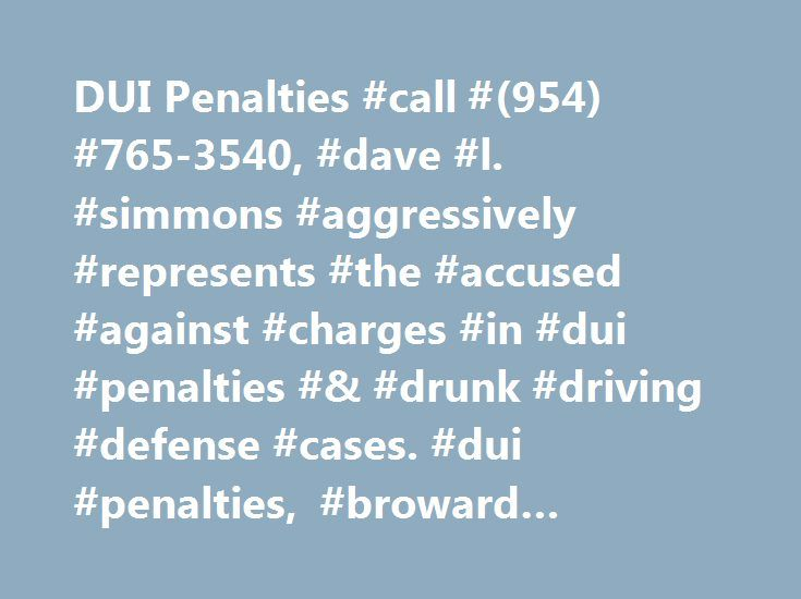 DUI Penalties #call #(954) #765-3540, #dave #l. #simmons #aggressively #represents #the #accused #against #charges #in #dui #penalties #& #drunk #driving #defense #cases. #dui #penalties, #broward #county #dui #penalties #lawyer http://santa-ana.remmont.com/dui-penalties-call-954-765-3540-dave-l-simmons-aggressively-represents-the-accused-against-charges-in-dui-penalties-drunk-driving-defense-cases-dui-penalties-broward-co/  # DUI Penalties Mandatory Standard Penalties For A First DUI…