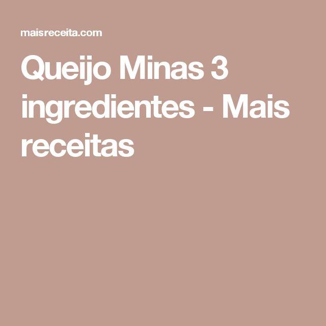Queijo Minas 3 ingredientes - Mais receitas