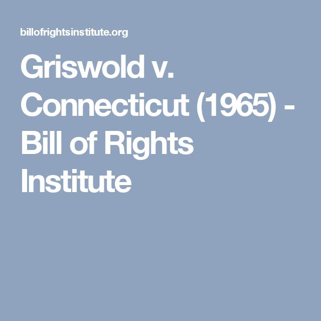 Griswold v. Connecticut (1965) - Bill of Rights Institute