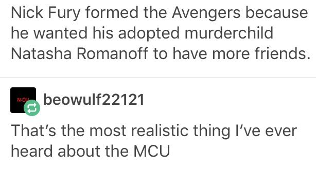 Nick Fury formed the Avengers because he wanted his adopted murderchild Natasha Romanoff to have more friends. #marvel
