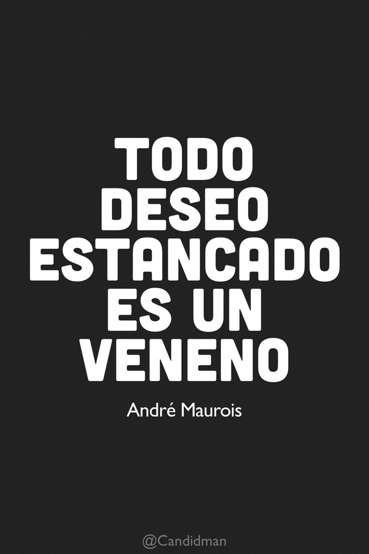 """""""Todo #Deseo estancado es un #Veneno"""". #AndreMaurois #FrasesCelebres @candidman"""