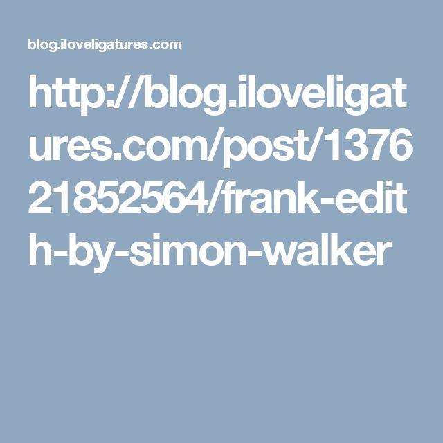 http://blog.iloveligatures.com/post/137621852564/frank-edith-by-simon-walker