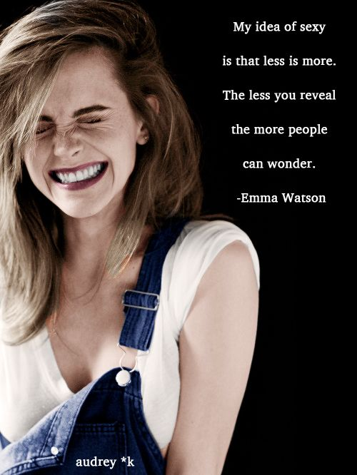 """""""My idea of sexy is that less is more. The less you reveal the more people can wonder."""" -Emma Watson"""