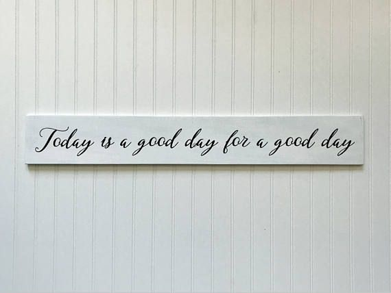 Today is a good day for a good day is painted on this made-to-order wood sign. This saying was recently made popular after it appeared on the hit show, Fixer Upper. This sign makes a great gift for any occasion and easily incorporates into nearly any style decor... farmhouse,