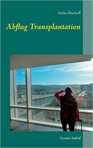 Abflug Transplantation: Letzter Aufruf: Amazon.de: Anika Bischoff: Bücher