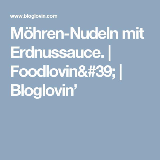 Möhren-Nudeln mit Erdnussauce. | Foodlovin' | Bloglovin'