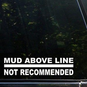 Mud Above Line Not Recommended Funny Decal for Jeep Wranglers