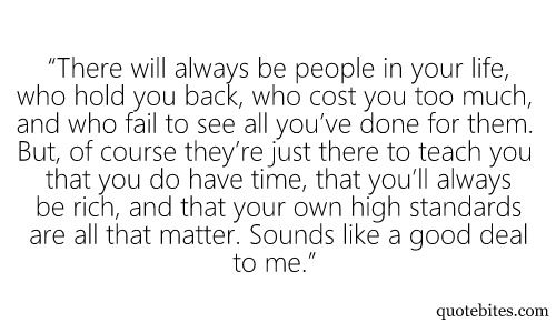 Some people where just meant to past through your life. Only the special one stick with you through everything.