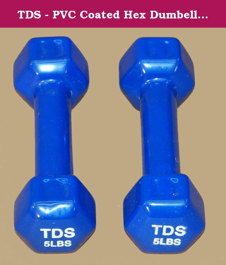 TDS - PVC Coated Hex Dumbell - 5 lb ( sold as pair). PVC COATED HEX DUMBELL: New York Barbell PVC coated Hex Dumbbells are perfect for group or individual workouts of power walking, aerobics, fitness classes, step training, yoga, physical therapy and more!! The cast iron dumbbell is protected by PVC (plastic) coating and provides a comfortable ergonomic grip. Saves on damage to floors and dumbbells with dropping. EZ read weights ensure the proper selection of resistance.