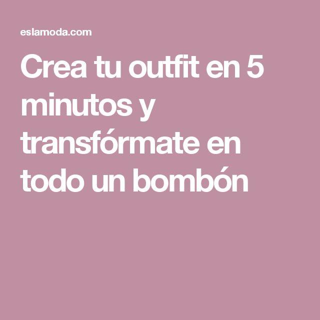 Crea tu outfit en 5 minutos y transfórmate en todo un bombón