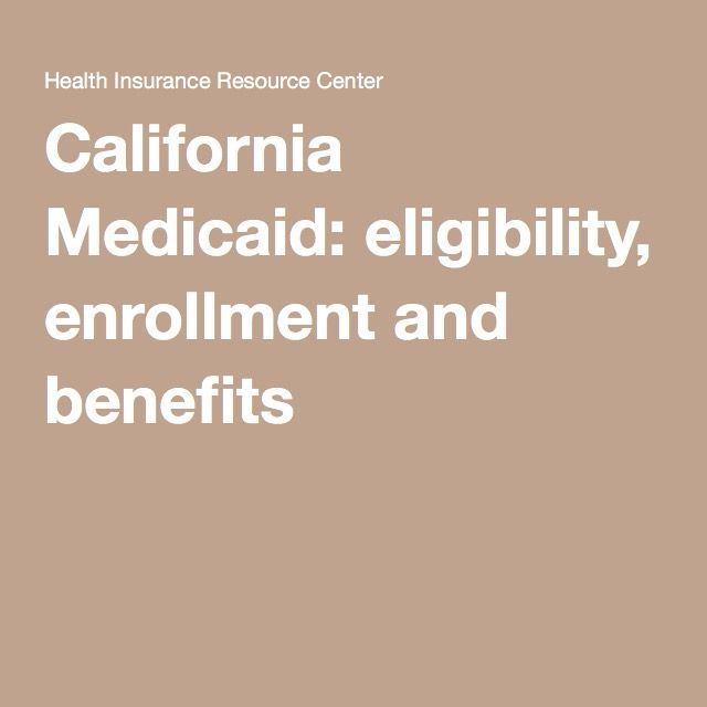 California Medicaid: eligibility, enrollment and benefits