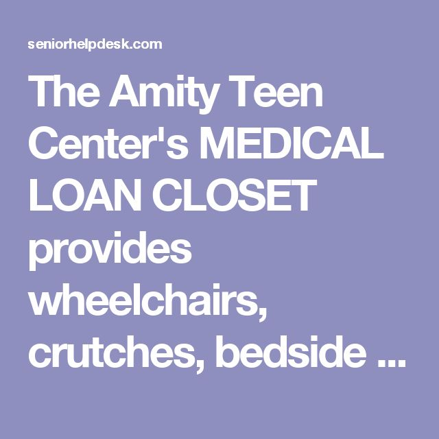 The Amity Teen Center's MEDICAL LOAN CLOSET provides wheelchairs, crutches, bedside toilets, walkers and various other durable medical equipment and supplies to those in need. They are located in Woodbridge,CT. If you would like to make an equiptment or monetary donation, please contact them at their email: theatc.info@gmail.com | Senior Help Desk