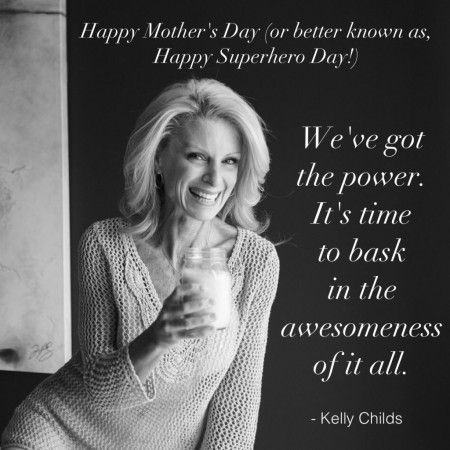 Kelly Childs' Blog   www.kellychilds.com  Happy Mother's Day